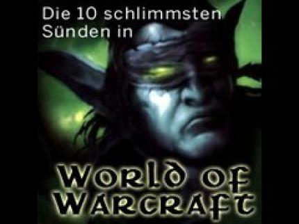 World of Warcraft: Die 10 schlimmsten Todsünden