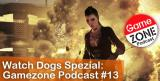 Gamezone Podcast #13: Watch Dogs im Testspecial